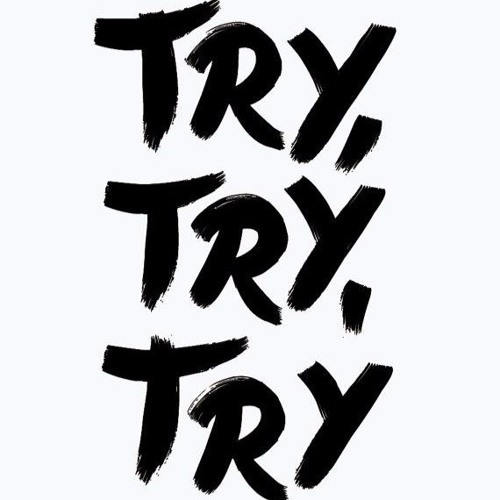 Try, Try, Try (Just Try)