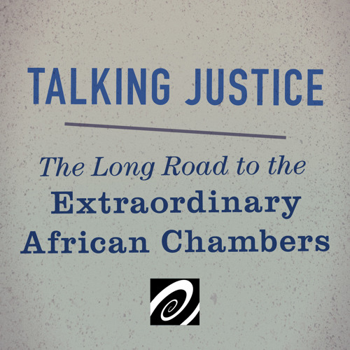 Talking Justice: The Long Road to the Extraordinary African Chambers