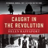 Caught in the Revolution by Helen Rappaport, audiobook excerpt