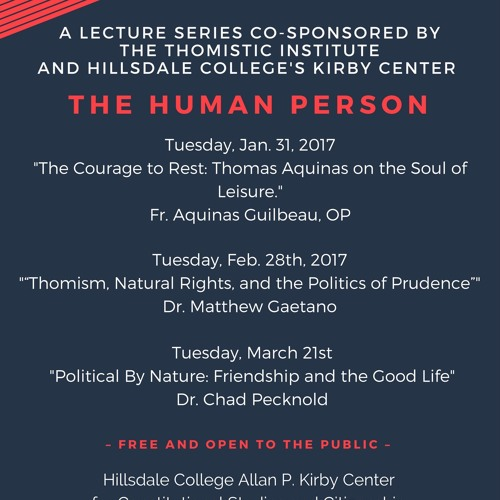 "Fr. Guilbeau OP: ""The Courage to Rest: Thomas Aquinas on the Soul of Leisure"" Jan 2017, Kirby Center"