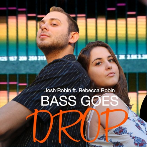 Josh Robin - BASS GOES DROP ft. Rebecca Robin