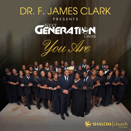 """Dr. F. James Clark Presents The Next Generation Choir """"You Are"""""""