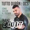 Tutto Duran Ft. DCS - Como Vuelvo Al Pasado(DJoy RM Edit 2017)
