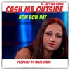 Cash Me Outside (How Bow Dat )Remix