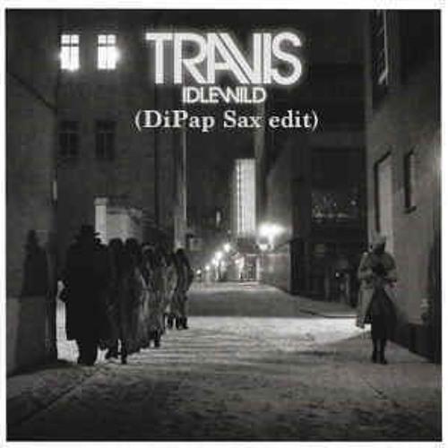 Travis Feat. Josephine Oniyama -  Idlewild (DiPap Sax Edit){FREE DOWNLOAD}