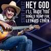 Hey God I'll Trade You Donald Trump For Leonard Cohen
