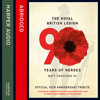 The Royal British Legion: 90 Years of Heroes, By Matt Croucher and The Royal British Legion, Read by Keeley Hawes, Bernard Cribbins, Nicky Henson, Sean Barrett and Philip Franks