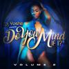 Do You Mind If I.... Vol.2 Valentines Mix