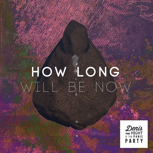 Denis The Night & The Panic Party - How Long Will Be Now (feat. AES Dana & Upnoea)