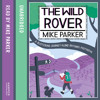 The Wild Rover: A Blistering Journey Along Britain's Footpaths, By Mike Parker, Read by Mike Parker