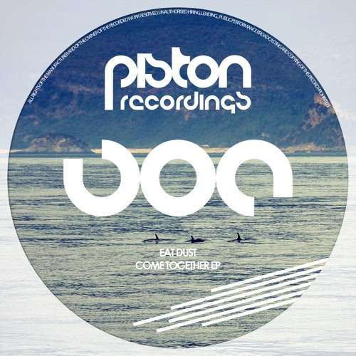 Eat Dust - Come Together EP (Piston Recordings) - PREVIEWS