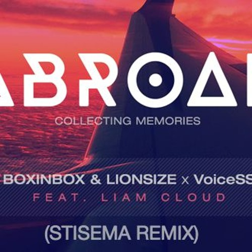 BOXINBOX & LIONSIZE X VoiceSS Feat. Liam Cloud - ABROAD (Stisema DnB Remix)