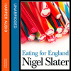 Eating for England: The Delights and Eccentricities of the British at Table, By Nigel Slater, Read by Nigel Slater