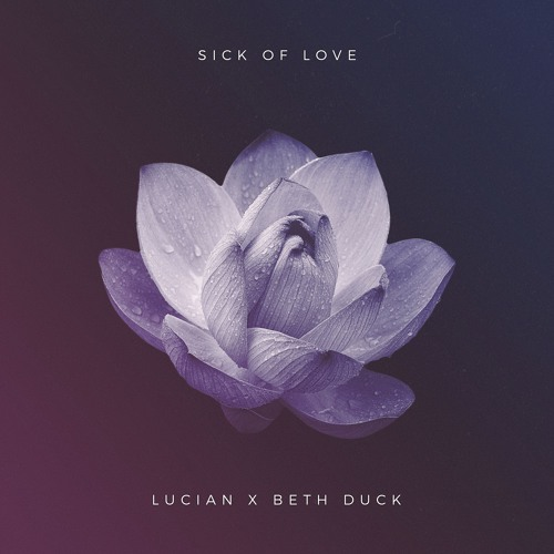 Lucian - Sick of Love feat. Beth Duck