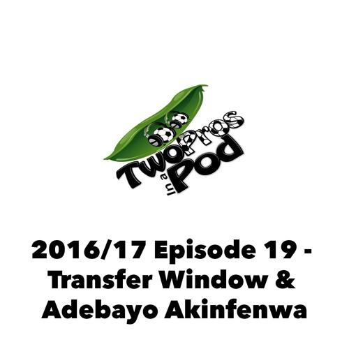 2016/17 Episode 19 - Transfer Window & Adebayo Akinfenwa
