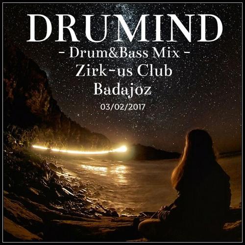 Drumind - Drum&Bass Mix - Zirk - Us Club - Badajoz  03 - 02 - 2017