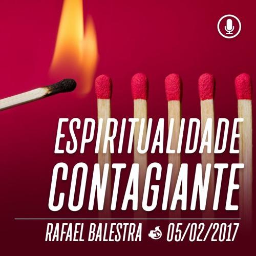 Espiritualidade Contagiante - 05/02/2017 - Rafael Balestra