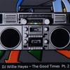 DJ Willie Hayes - The Good Times  Pt. 2   (1980s)