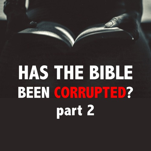 Has the Bible Been Corrupted? Part 2