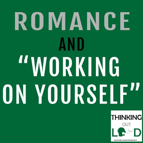 """Day 08 - Project Thinking Out Loud - Romance and """"Working on Yourself"""""""