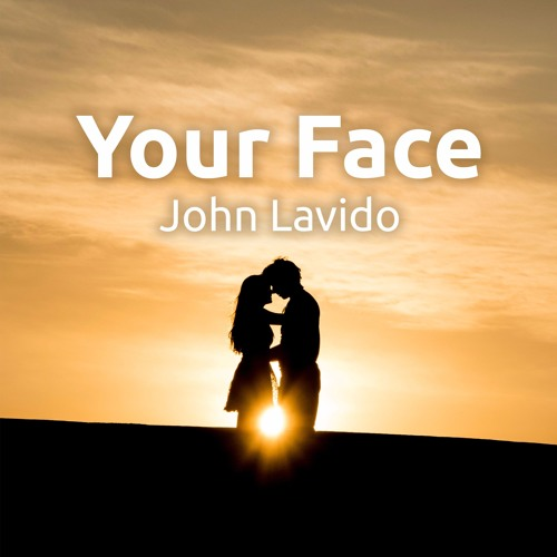 John Lavido - Your Face [FREE DOWNLOAD]