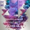 You Got Me Like (Oh Where Ya At) by Markelle O'Day Featuring Future & Drake
