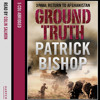 Ground Truth: 3 Para Return to Afghanistan, By Patrick Bishop, Read by Colin Salmon