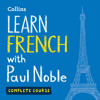 Learn French with Paul Noble – Complete Course: French made easy with your personal language coach, By Paul Noble, Read by Paul Noble
