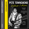 Pete Townshend: Who I Am, By Pete Townshend, Read by Pete Townshend