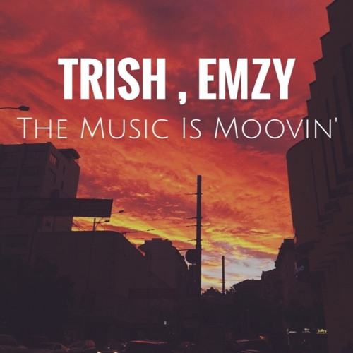 Trish, Emzy - The Music Is Moovin (Original Mix)