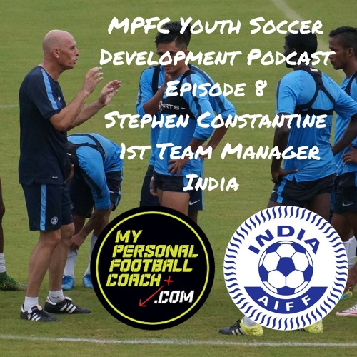 MPFC Youth Soccer Development Podcast Episode 8 Stephen Constantine
