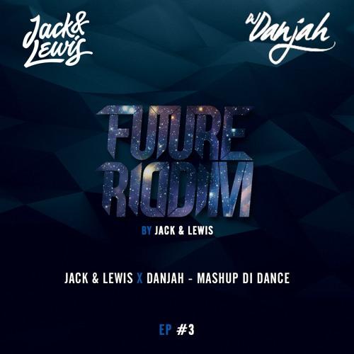 Jack & Lewis X Danjah - Mashup Di Dance