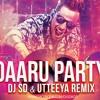 Daaru Party (Remix) - DJ SD & Utteeya