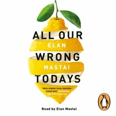 All Our Wrong Todays written and read by Elan Mastai (audiobook extract)