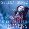 Mark Foxx Vs. Selena Gomez - Kill Em With Kindness (Sound Of Love)[DOWNLOAD]