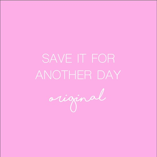Save It For Another Day - Original