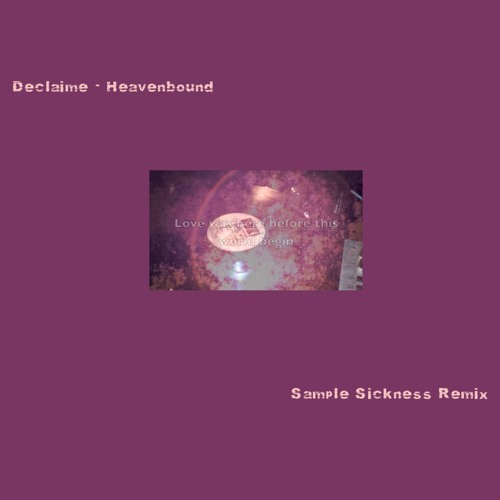 Declaime - Heavenbound - Sample Sickness remix