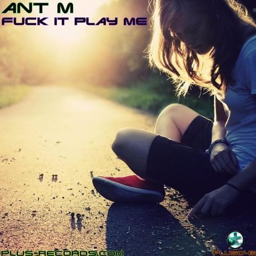 PLUS043 - Ant M -  Fuck It Play Me