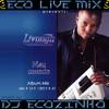 Livongh - Meu Mundo [2012] Album Mix 2017 - Eco Live Mix Com Dj Ecozinho