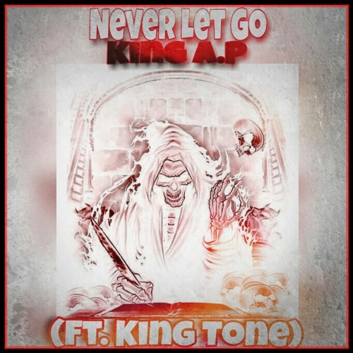 King A.P - Never Let Go (Ft. King Tone).mp3