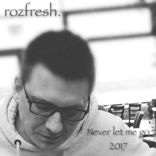 rozfresh - Never let me go (Still as one 2017 Remix)