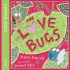 The Love Bugs, By Simon Puttock, Illustrated by Russell Ayto, Read by Cassandra Harwood and Harry Man