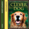Clever Dog: The Secrets Your Dog Wants You to Know, By Sarah Whitehead, Read by Jane Arnfield