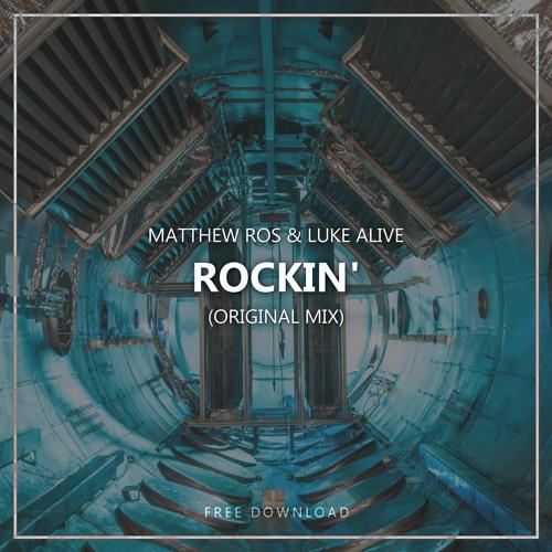 Matthew Ros & Luke Alive - Rockin' (Original Mix) *SUPPORTED BY DANNIC*