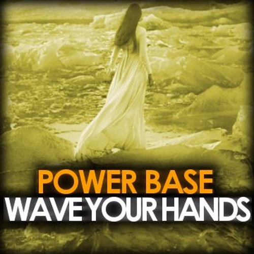 Power Base - Wave Your Hands (Original Mix)
