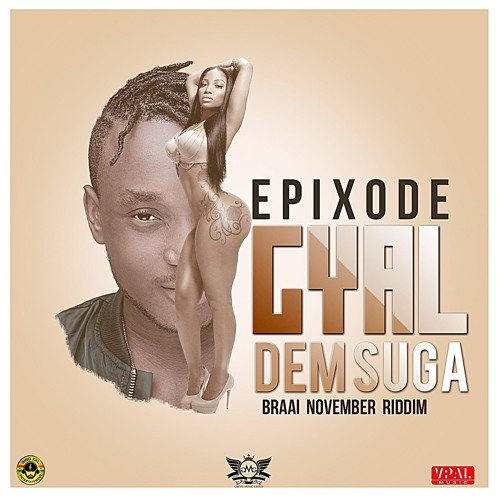 "Epixode ""Gyal Dem Suga"" [Gino XXL Entertainment / VPAL Music]"
