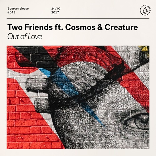 Two Friends ft. Cosmos & Creature - Out Of Love [Out Now]
