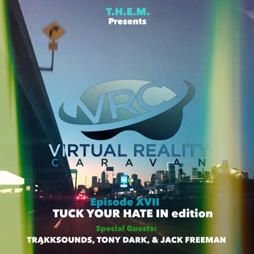 T.H.E.M. - Episode XVII - VRC - TUCK YOUR HATE IN edition