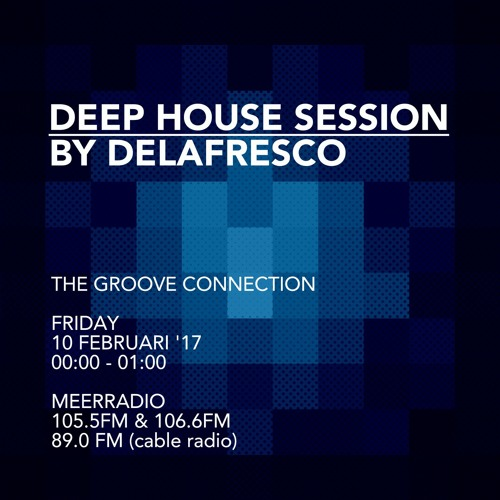 Deep House Session * The Groove Connection 10-02-'17 * By DeLaFresco