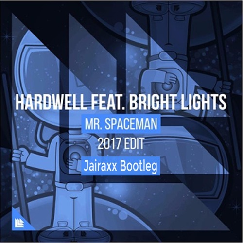 Hardwell feat. Bright Lights - Mr.Spaceman (Jairaxx Bootleg)